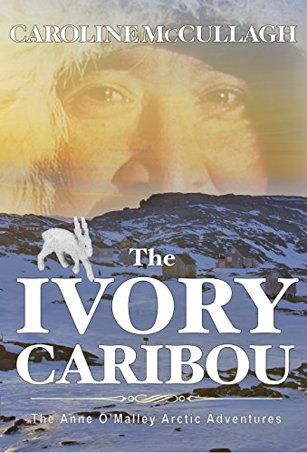 The Ivory Caribou (Anne O'Malley Arctic Adventures Book 1)