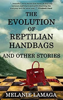 The Evolution of Reptilian Handbags and Other Stories by [Lamaga, Melanie]