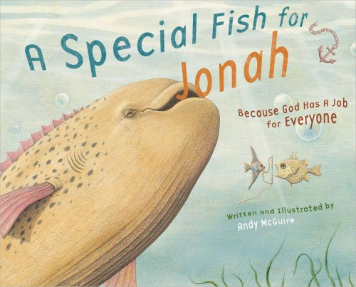 Special Fish (A Special Fish for Jonah: Because God Has a Job for Everyone)