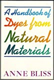 A Handbook of Dyes from Natural Materials, Bliss, Anne, 0684178931