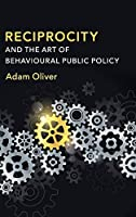 Reciprocity and the Art of Behavioural Public Policy Front Cover