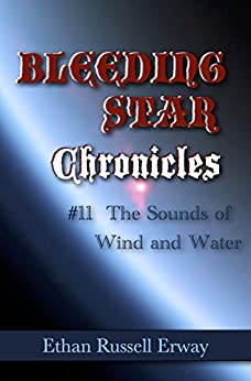 Bleeding Star Chronicles #11- The Sounds of Wind and Water (The Bleeding Star Chronicles) by [Erway, Ethan Russell]