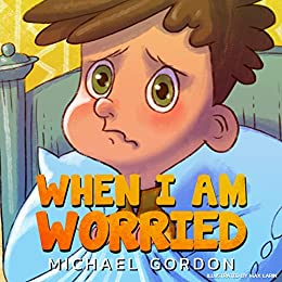 When I Am Worried: (Anxiety Books for Kids, Ages 3 5, Childrens Books, Kindergarten) (Self-Regulation Skills) by [Gordon, Michael]