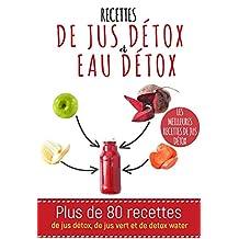 Recettes de jus détox et d'eau détox: Plus de 80 recettes de jus détox, de jus vert et de detox water (French Edition)