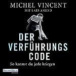 Der Verführungscode: So kannst du jede kriegen | Michel Vincent,Lars Amend