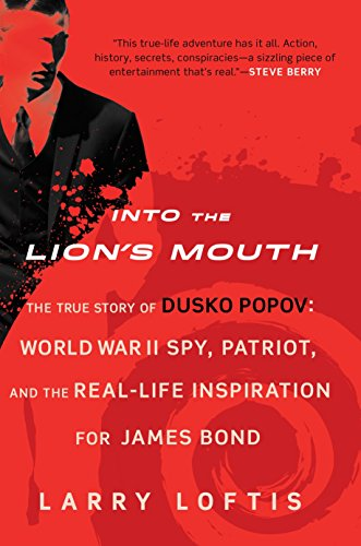 Into the Lion's Mouth: The True Story of Dusko Popov: World War II Spy, Patriot, and the Real-Life Inspiration for James -