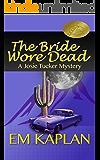 The Bride Wore Dead: An Un-Cozy Un-Culinary Josie Tucker Mystery