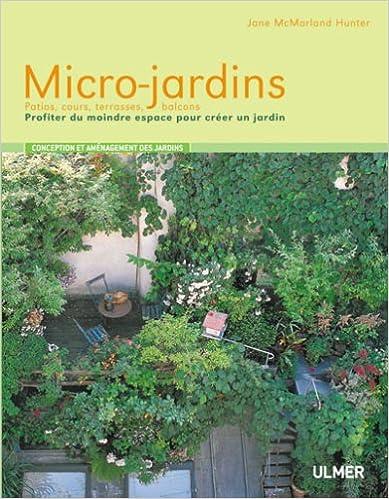 Micro-jardins : Profiter du moindre espace pour créer un jardin pdf ebook