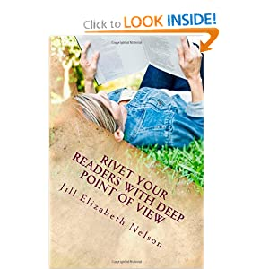 Rivet Your Readers with Deep Point of View Jill Elizabeth Nelson
