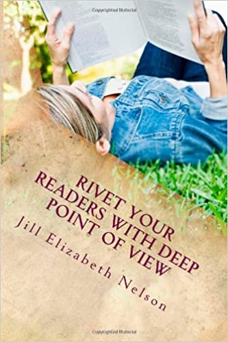 Rivet Your Readers with Deep Point of View: Jill Elizabeth Nelson ...