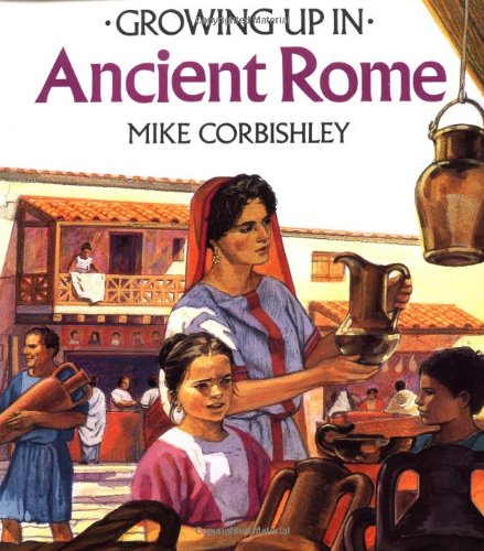 Growing Up In Ancient Rome (Growing Up In series) (Life Of A Child In Ancient Rome)