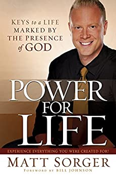 Power for Life: Keys to a Life Marked by the Presence of God by [Sorger, Matt]