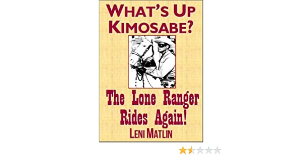Whats up kimosabe the lone ranger rides again kindle edition by whats up kimosabe the lone ranger rides again kindle edition by leni matlin literature fiction kindle ebooks amazon fandeluxe Image collections