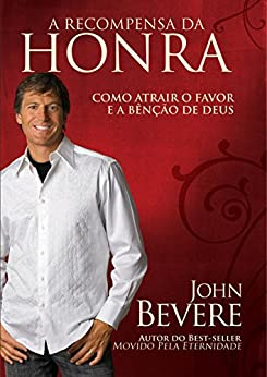 A Recompensa da Honra: Como atrair o favor e a benção de Deus por [Bevere, John]