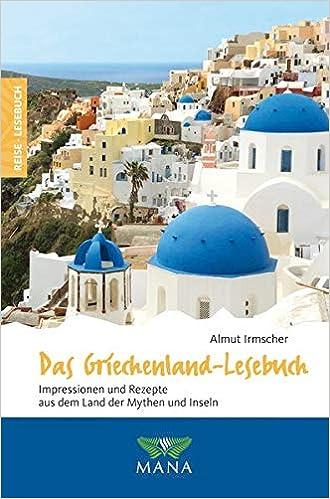 Das Griechenland-Lesebuch: Impressionen und Rezepte aus dem Land der Mythen und Inseln (Reise-Lesebuch / Reiseführer für alle Sinne)