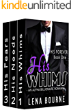 His Forever Serial Boxed Set, Books 1 - 3 (His Whims, His Needs, His Fears)