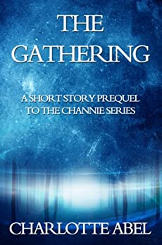 The Gathering (The Channie Series Prequel Book .5) by [Abel, Charlotte]