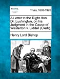 A Letter to the Right Hon. Dr. Lushington, on His Judgment in the Cause of Westerton V. Liddell ., Henry Lord Bishop, 1275494234