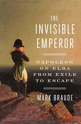 The Invisible Emperor: Napoleon on Elba from Exile to Escape por Mark Braude