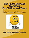 The Anger Overload Workbook for Children and Teens: Take Charge of Your Anger (Volume 3)