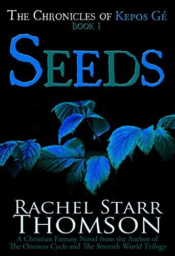 Seeds: A Christian Fantasy (The Chronicles of Kepos Gé Book 1)