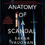 Anatomy of a Scandal: A Novel | Sarah Vaughan