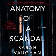Anatomy of a Scandal: A Novel Audiobook by Sarah Vaughan Narrated by Julie Teal, Luke Thompson, Esther Wane, Sarah Feathers