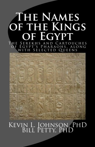 The Names of the Kings of Egypt: The Serekhs and Cartouches of Egypt