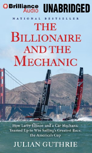 The Billionaire and the Mechanic: How Larry Ellison and a Car Mechanic Teamed Up to Win Sailing's Greatest Race, The America's Cup by Brilliance Audio