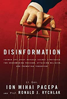 Disinformation: Former Spy Chief Reveals Secret Strategies for Undermining Freedom, Attacking Religion, and Promoting Terrorism by [Pacepa, Lt. Gen. Ion Mihai, Rychlak, Ronald]