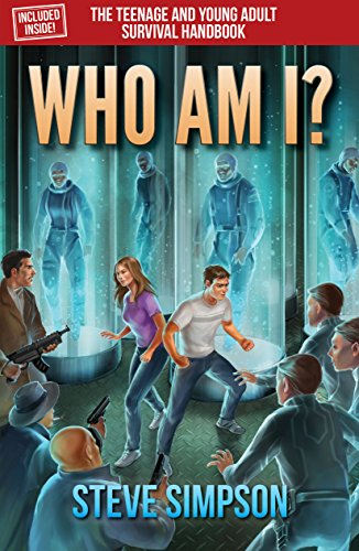 Who Am I? A YA novel by Steve Simpson which includes The Teenage and Young Adult Survival Handbook