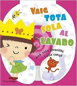 Vaig Tota Sola Al Lavabo: Amb sons divertits i una cançó (Llibres sorpresa)