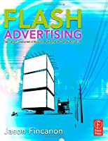 Flash Advertising: Flash Platform Development of Microsites, Advergames and Branded Applications Front Cover
