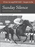 img - for Sunday Silence: Racing's Hard Luck Hero (Thoroughbred Legends (Unnumbered)) by Ray Paulick (2009-02-01) book / textbook / text book