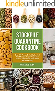 Stockpile Quarantine Cookbook: Detailed Master List of Survival Foods to Stockpile with Over 100 Proven & Healthy Survival Food Recipes. Supercharge Your Immune System with Shelf-Stable & Bulk Foods.