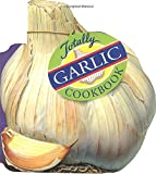 Totally Garlic Cookbook (Totally Cookbooks)