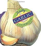 Totally Garlic Cookbook (Totally Cookbooks)