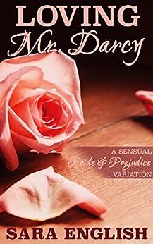 Loving Mr. Darcy: A Pride and Prejudice Intimate Novella (Master Darcy Book 5) by [English, Sara, Lady, A]