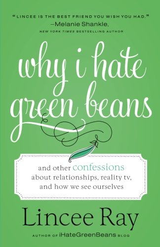 Why I Hate Green Beans: And Other Confessions about Relationships, Reality TV, and How We See - Ray Green Ray