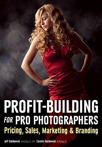 Profit Building for Pro Photographers: Pricing, Sales, Marketing, & Branding pdf