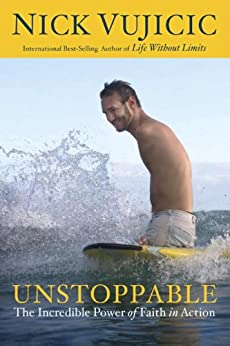 Unstoppable: The Incredible Power of Faith in Action by [Vujicic, Nick]