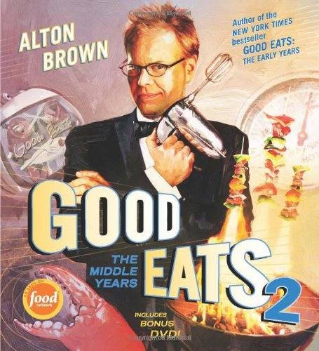 Good Eats 2: The Middle Years by Alton Brown