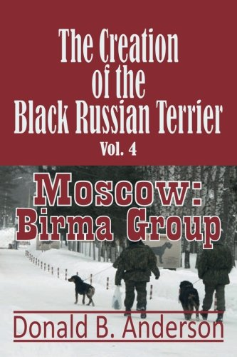 The Creation of the Black Russian Terrier: Moscow: Birma Group (Volume -