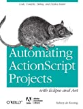 Automating ActionScript Projects with Eclipse and Ant by Sidney de Koning (2011-10-22)