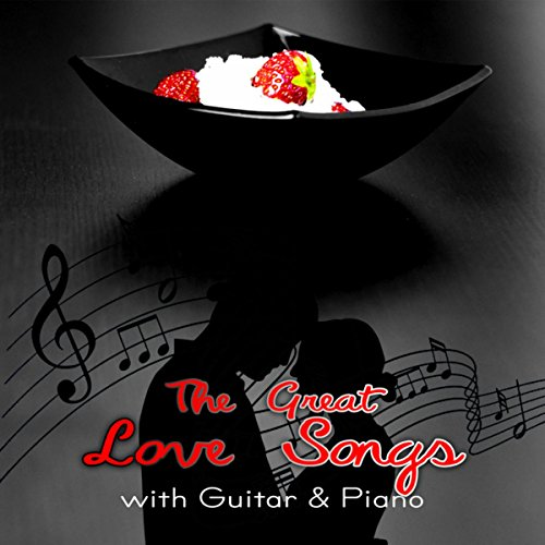 (The Great Love Songs with Guitar & Piano – Sensual Tantric Music, Intimate Moments, Piano Music Collection, Romantic Guitar Songs, Instrumental Songs About Love, 50 Shades of Love)