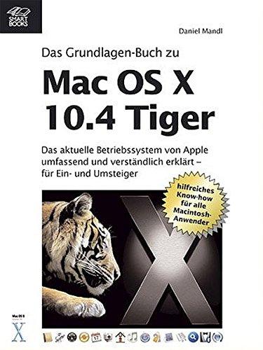 Das Grundlagen-Buch zu Mac OS X 10.4 Tiger - das aktuelle Betriebssystem von Apple umfassend und verständlich erklärt
