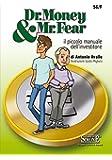 Dr. Money & Mr. Fear. Il piccolo manuale dell'investitore