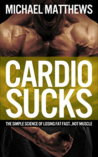 CARDIO SUCKS: The Simple Science of Losing Fat Fast...Not Muscle (The Muscle for Life Series Book 5) cover