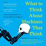 What Do You Think About Machines That Think?: Today's Leading Thinkers on the Age of Machine Intelligence | John Brockman