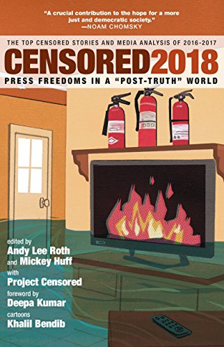 Censored 2018: Press Freedoms in a Post-Truth Society-The Top Censored Stories and Media Analysis of 2016-2017